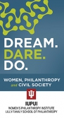 DREAM, DARE, DO: Women, Philanthropy, and Civil Society is focus of Women's Philanthropy Institute Fifth National Symposium March 14-15, 2017 in Chicago
