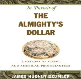 In Pursuit of the Almighty's Dollar: James Hudnut-Beumler